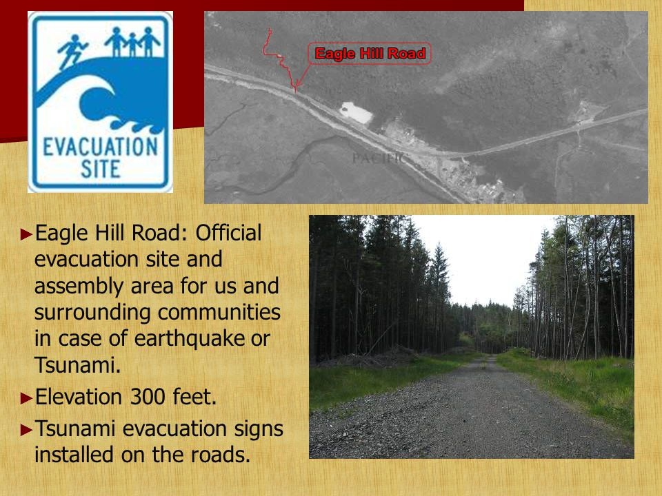 ► Eagle Hill Road: Official evacuation site and assembly area for us and surrounding communities in case of earthquake or Tsunami.