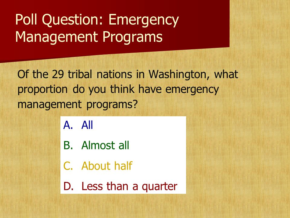 Poll Question: Emergency Management Programs Of the 29 tribal nations in Washington, what proportion do you think have emergency management programs.