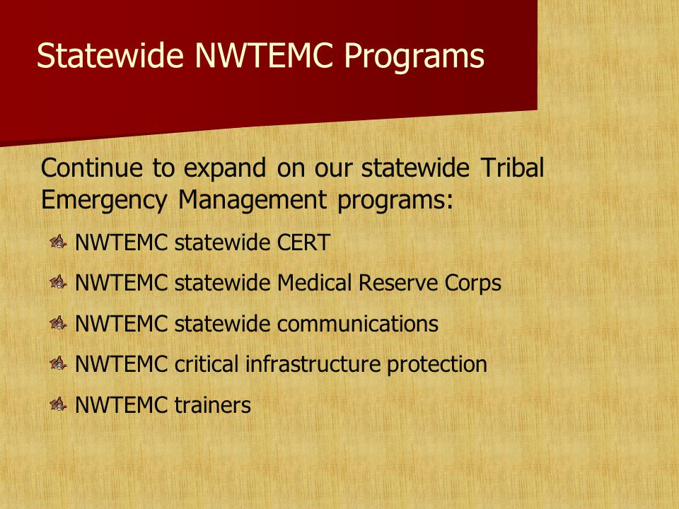 Statewide NWTEMC Programs Continue to expand on our statewide Tribal Emergency Management programs: NWTEMC statewide CERT NWTEMC statewide Medical Res