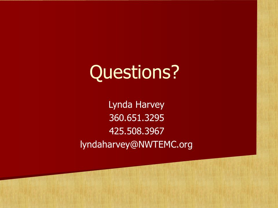 Questions? Lynda Harvey 360.651.3295 425.508.3967 lyndaharvey@NWTEMC.org