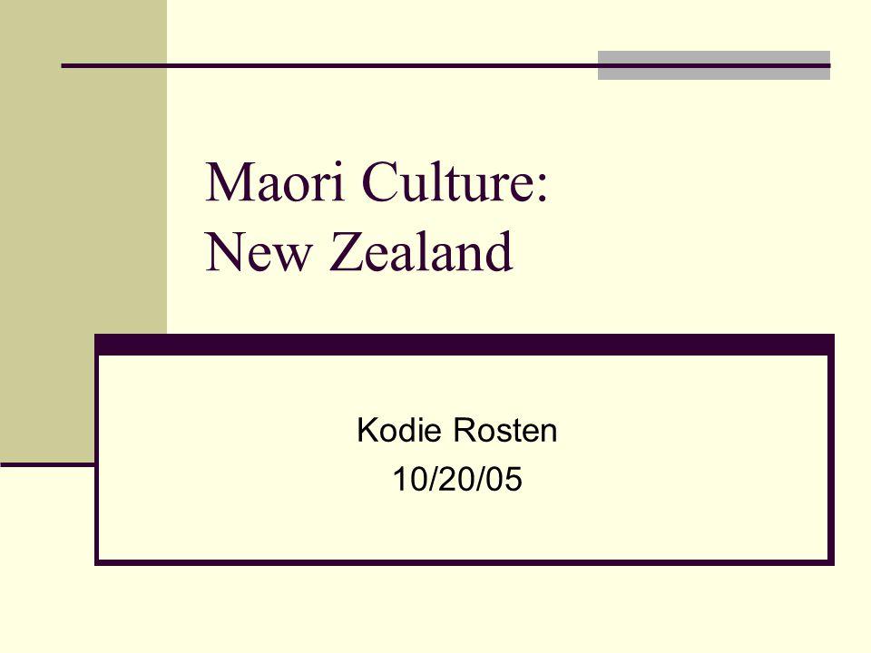 Maori Culture: New Zealand Kodie Rosten 10/20/05