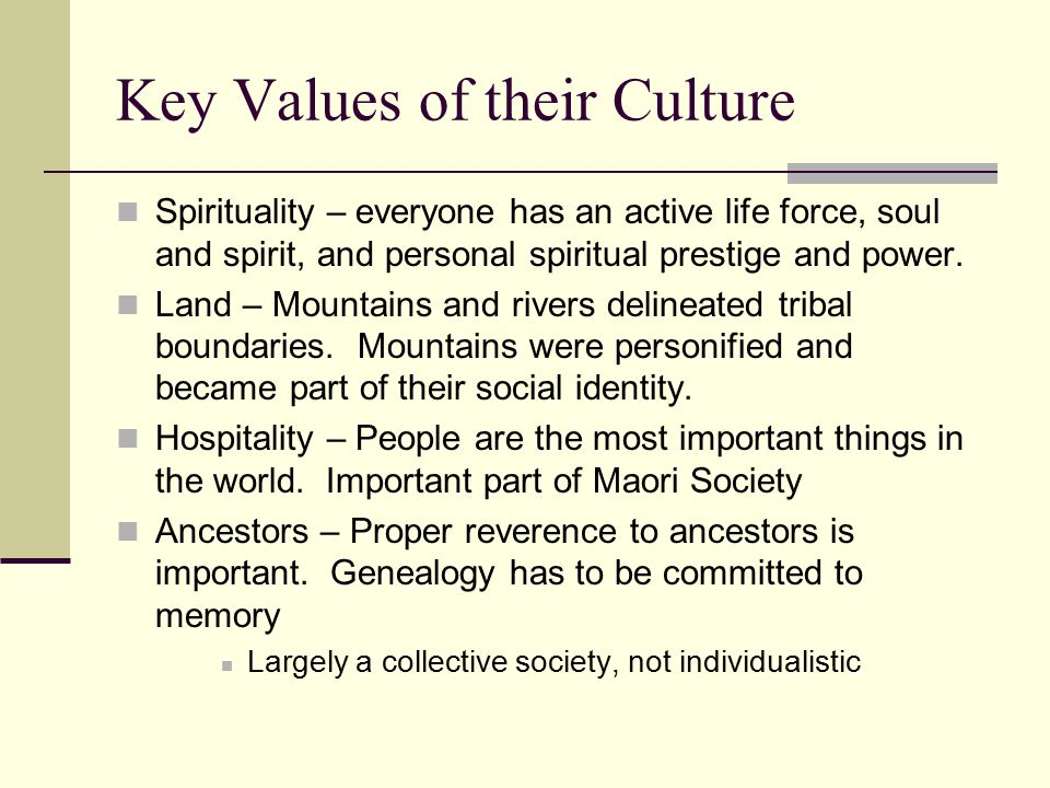 Key Values of their Culture Spirituality – everyone has an active life force, soul and spirit, and personal spiritual prestige and power.