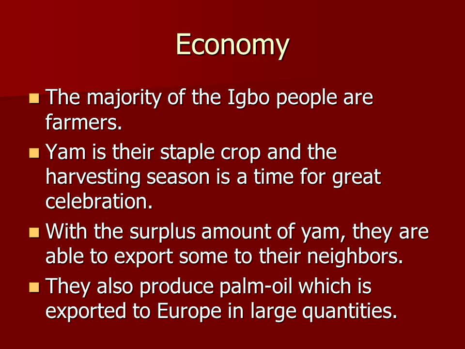 Economy The majority of the Igbo people are farmers.