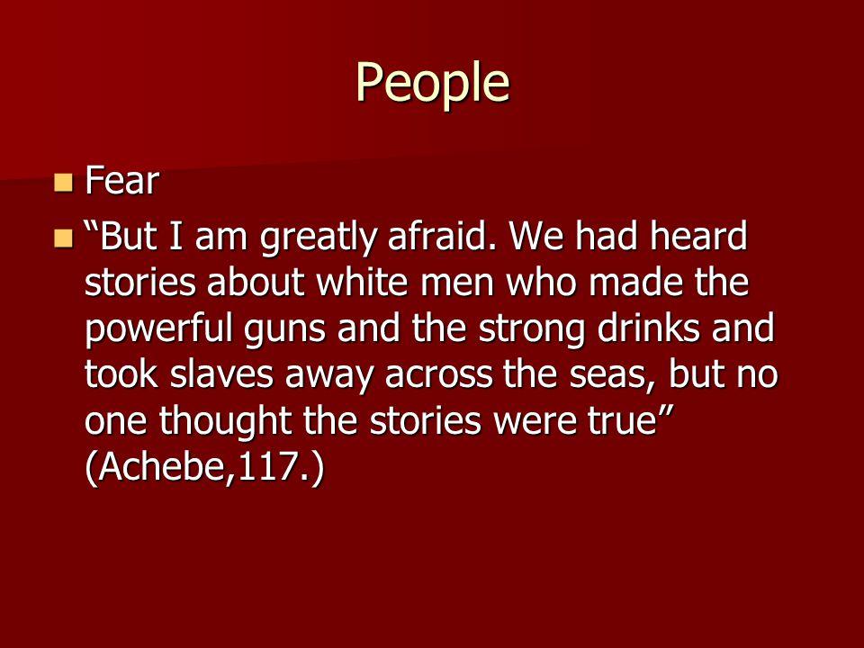 People Fear Fear But I am greatly afraid.