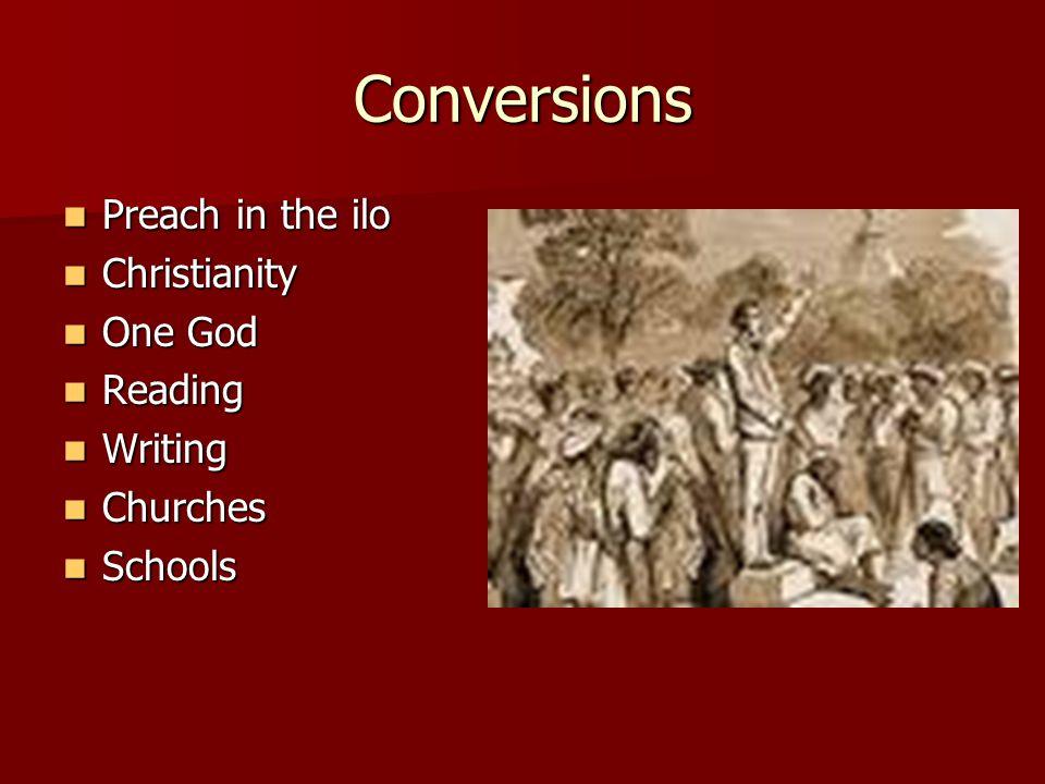 Conversions Preach in the ilo Preach in the ilo Christianity Christianity One God One God Reading Reading Writing Writing Churches Churches Schools Schools