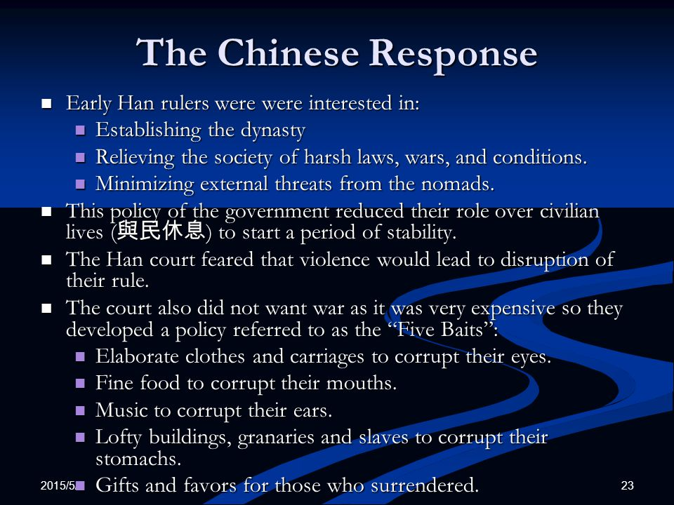 2015/5/5 23 The Chinese Response Early Han rulers were were interested in: Early Han rulers were were interested in: Establishing the dynasty Establis