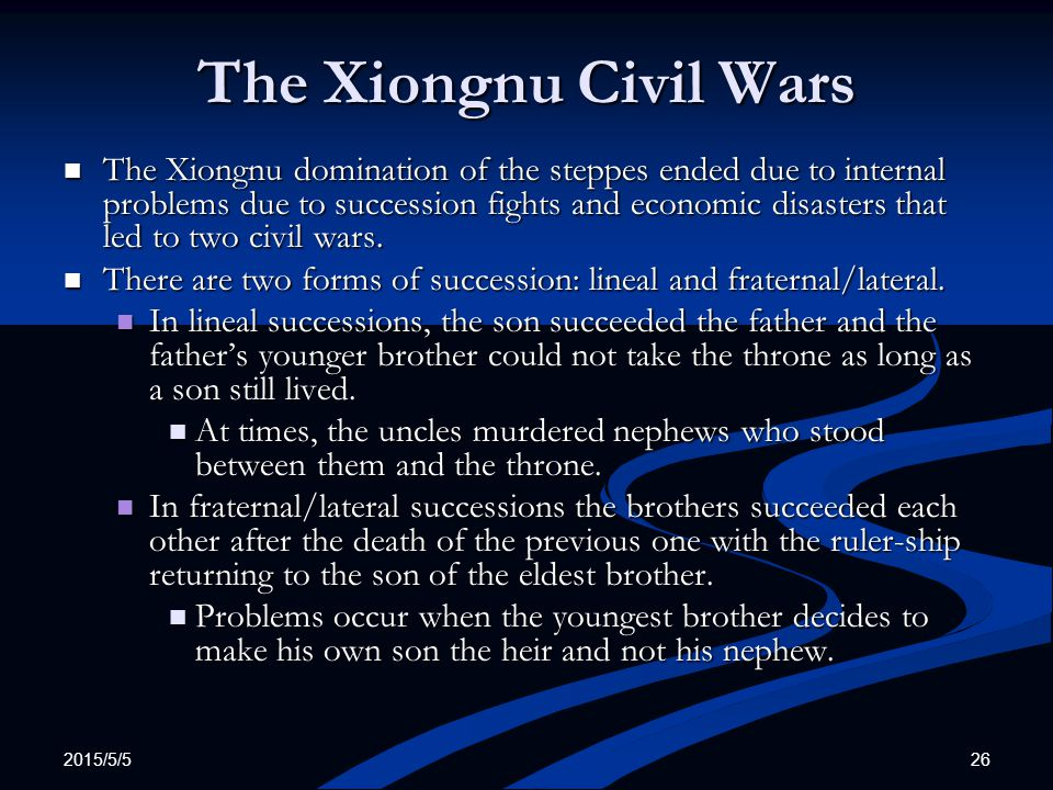 2015/5/5 26 The Xiongnu Civil Wars The Xiongnu domination of the steppes ended due to internal problems due to succession fights and economic disaster