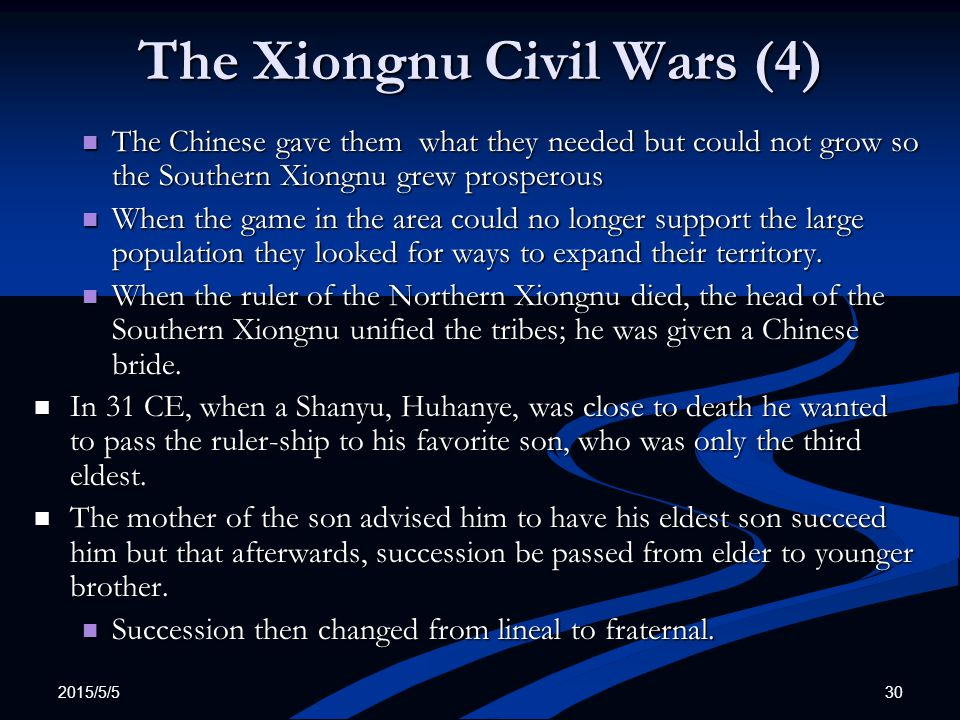 2015/5/5 30 The Xiongnu Civil Wars (4) The Chinese gave them what they needed but could not grow so the Southern Xiongnu grew prosperous The Chinese g