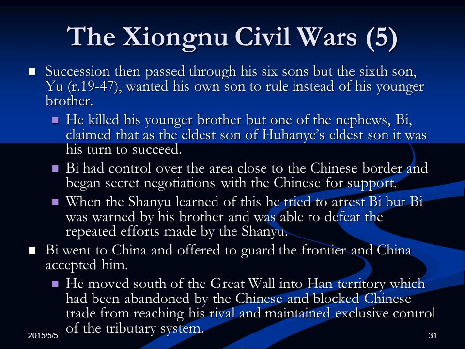 2015/5/5 31 The Xiongnu Civil Wars (5) Succession then passed through his six sons but the sixth son, Yu (r.19-47), wanted his own son to rule instead