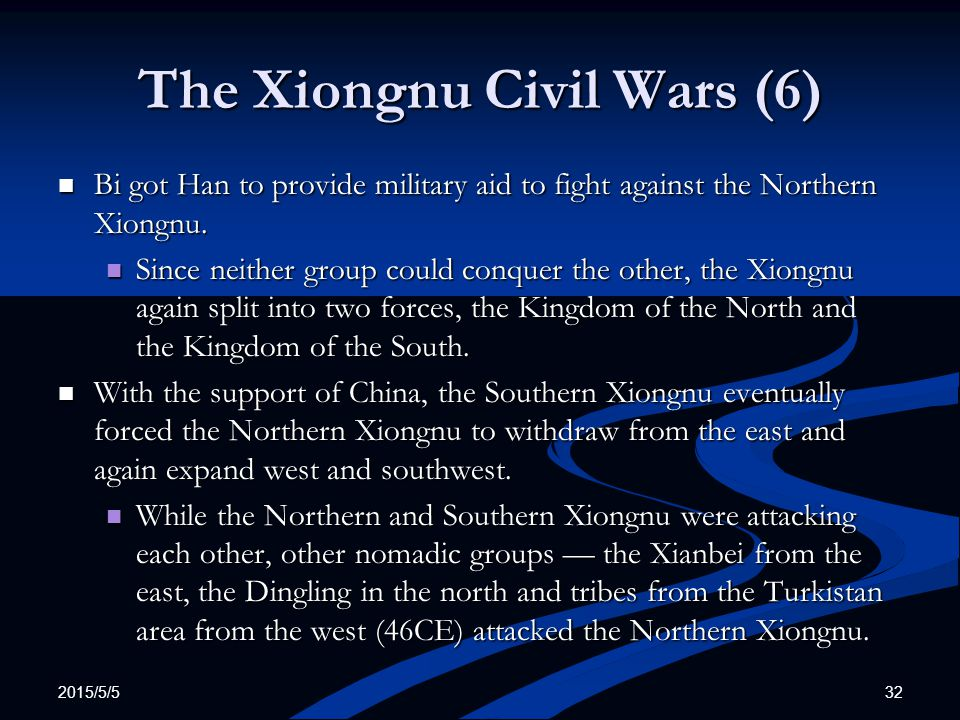 2015/5/5 32 The Xiongnu Civil Wars (6) Bi got Han to provide military aid to fight against the Northern Xiongnu. Bi got Han to provide military aid to