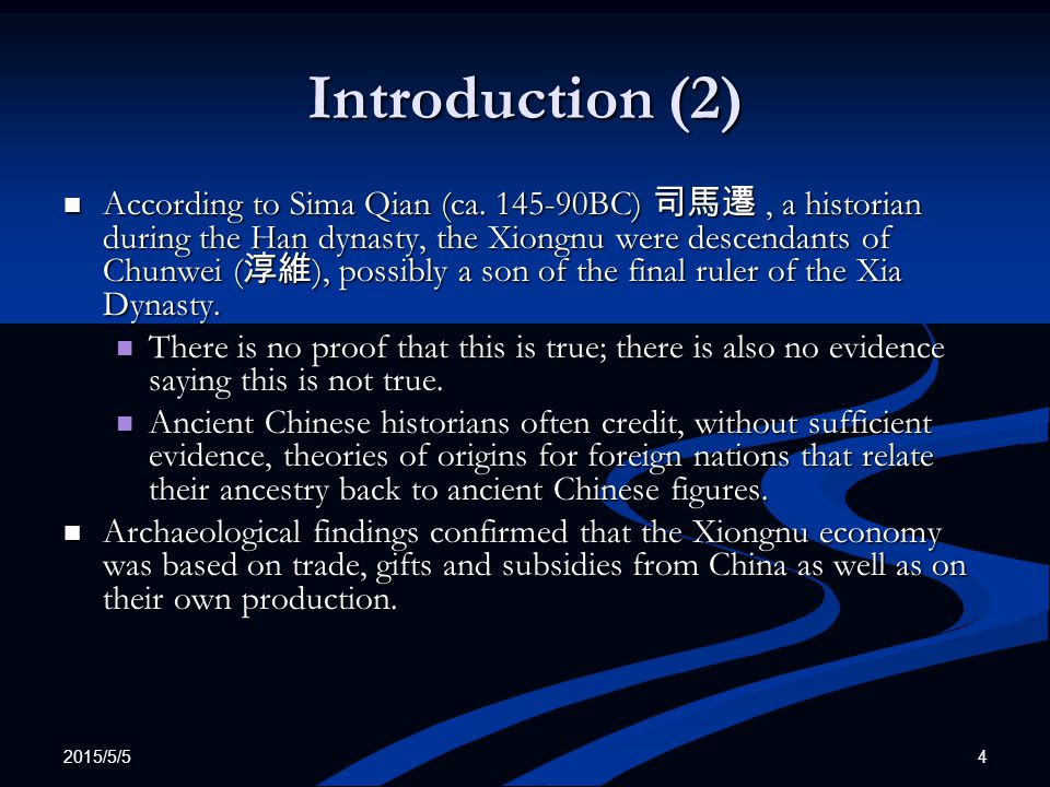 2015/5/5 4 Introduction (2) According to Sima Qian (ca. 145-90BC) 司馬遷, a historian during the Han dynasty, the Xiongnu were descendants of Chunwei ( 淳