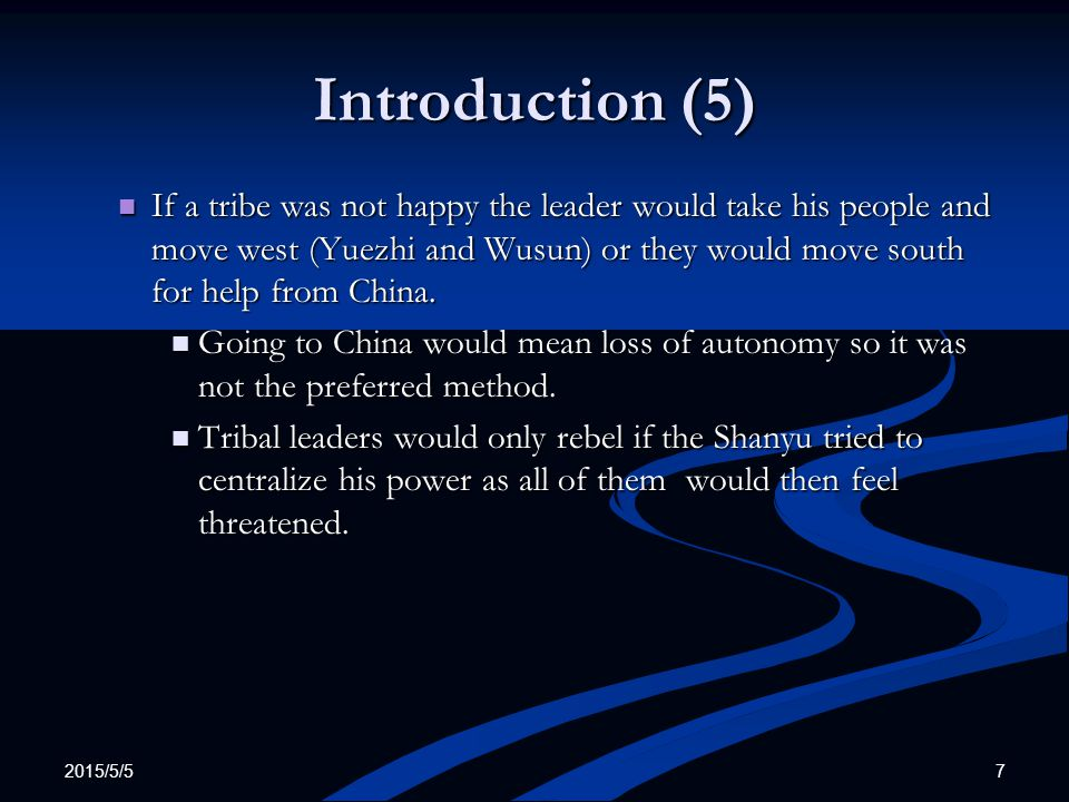 2015/5/5 7 Introduction (5) If a tribe was not happy the leader would take his people and move west (Yuezhi and Wusun) or they would move south for he