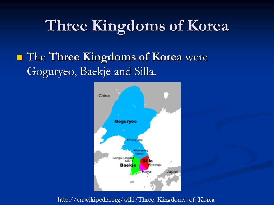Three Kingdoms of Korea The Three Kingdoms of Korea were Goguryeo, Baekje and Silla.