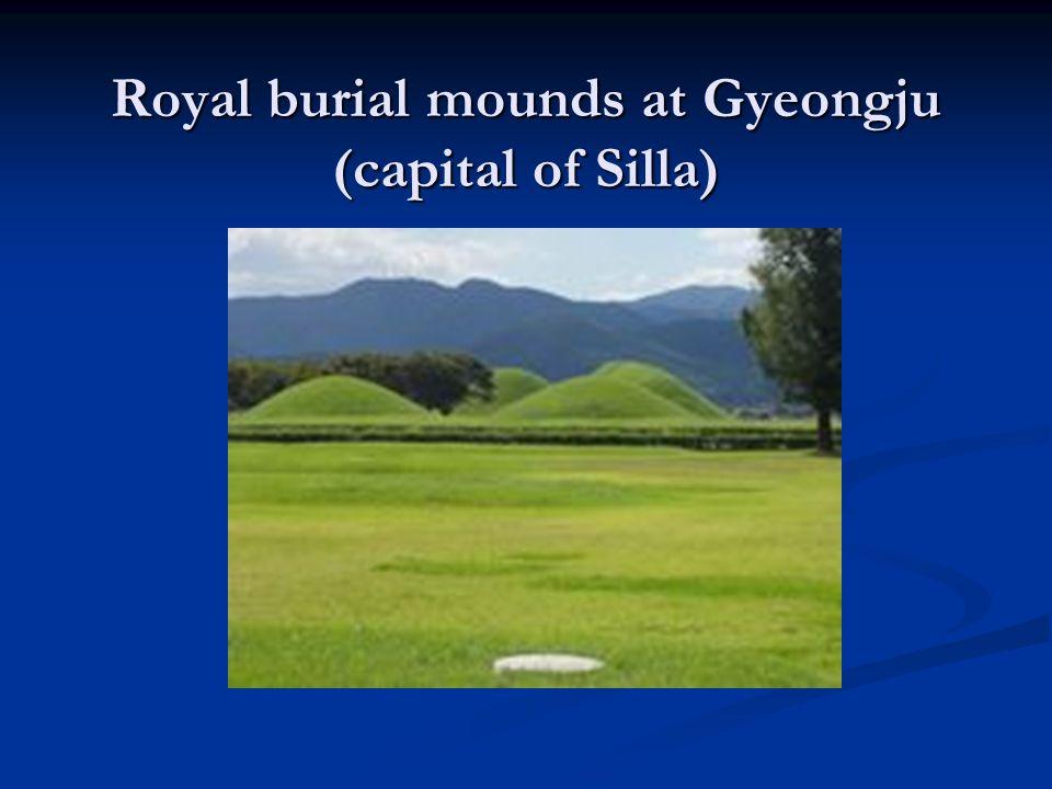 Royal burial mounds at Gyeongju (capital of Silla) Royal burial mounds at Gyeongju (capital of Silla)