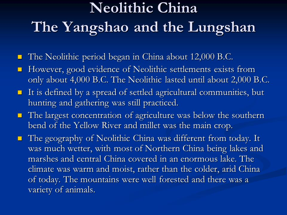 Neolithic China The Yangshao and the Lungshan The Neolithic period began in China about 12,000 B.C.