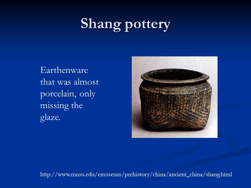 Shang pottery Earthenware that was almost porcelain, only missing the glaze.