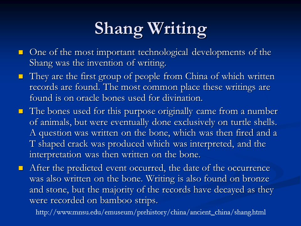 Shang Writing One of the most important technological developments of the Shang was the invention of writing.
