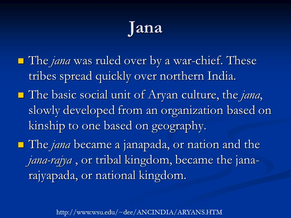 Jana The jana was ruled over by a war-chief. These tribes spread quickly over northern India.
