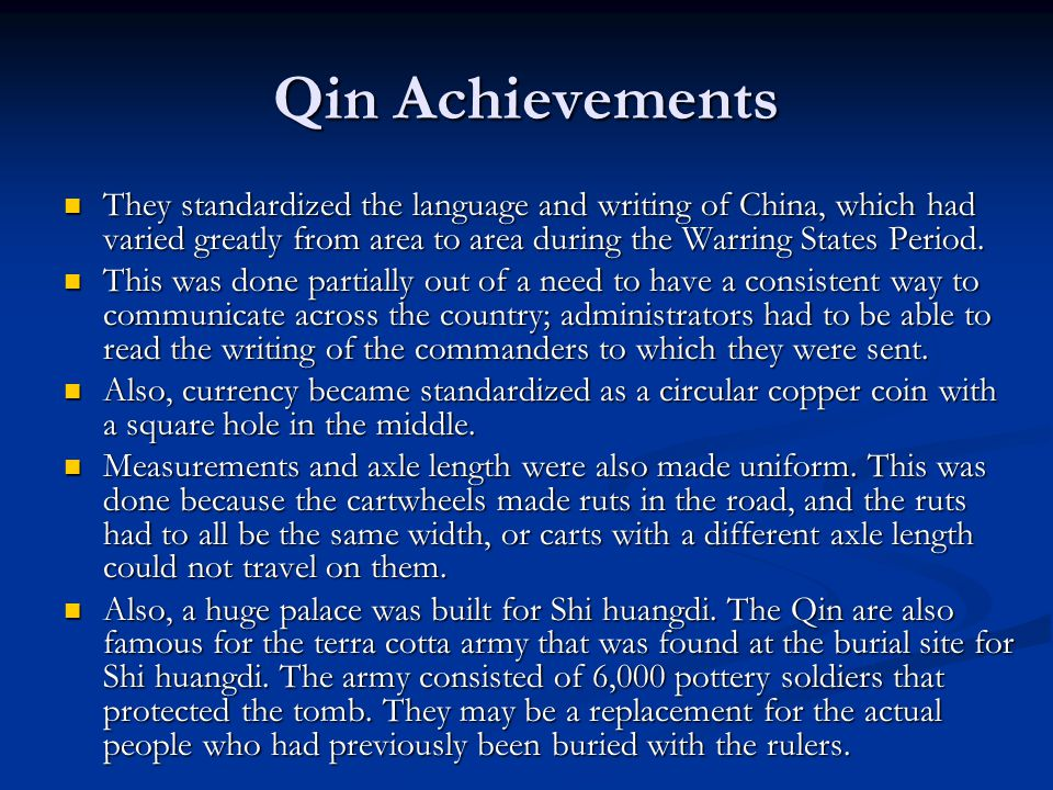 Qin Achievements They standardized the language and writing of China, which had varied greatly from area to area during the Warring States Period.