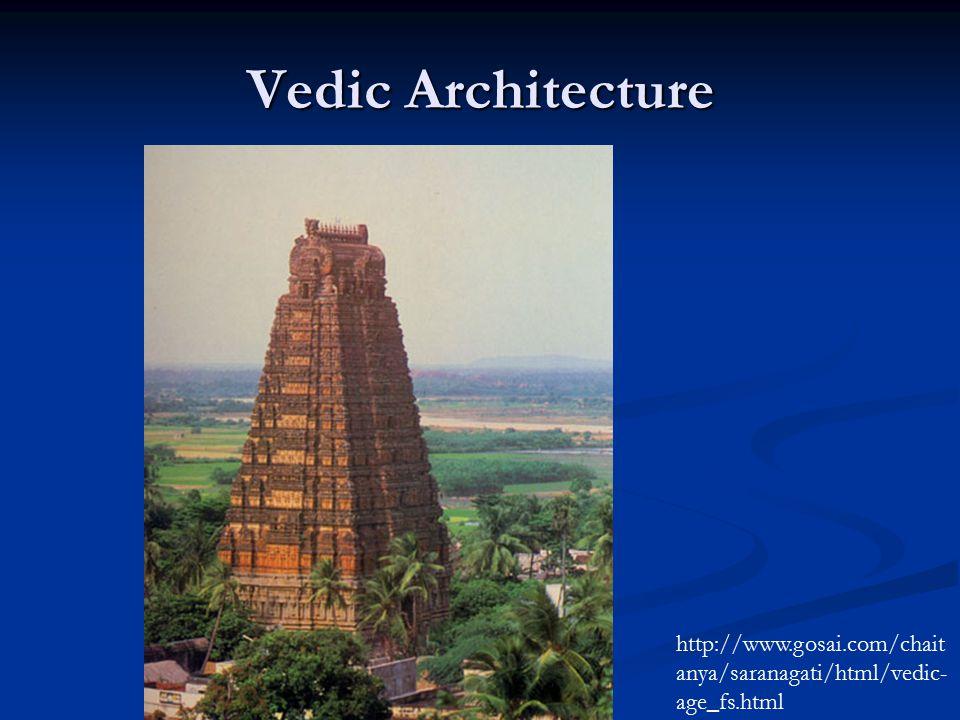 Vedic Architecture http://www.gosai.com/chait anya/saranagati/html/vedic- age_fs.html