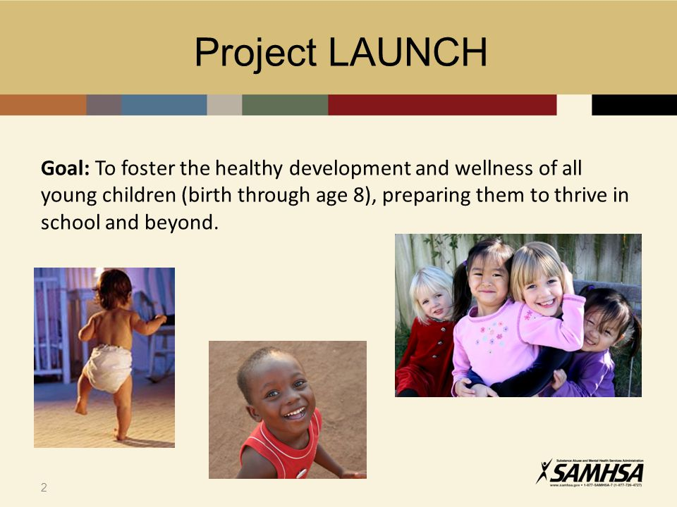 2 Goal: To foster the healthy development and wellness of all young children (birth through age 8), preparing them to thrive in school and beyond.