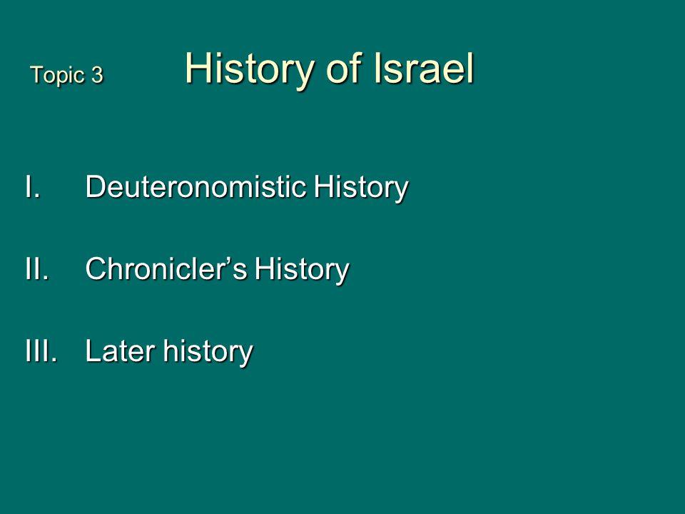 Topic 3 History of Israel I.Deuteronomistic History II.Chronicler's History III.Later history