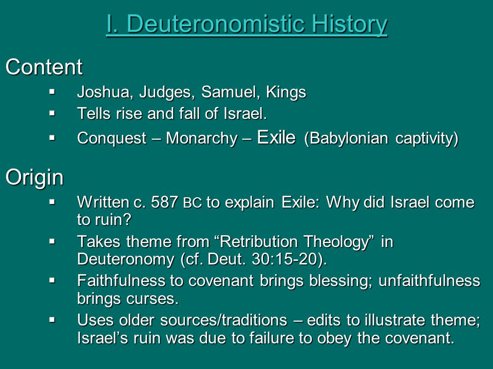 I. Deuteronomistic History Content  Joshua, Judges, Samuel, Kings  Tells rise and fall of Israel.