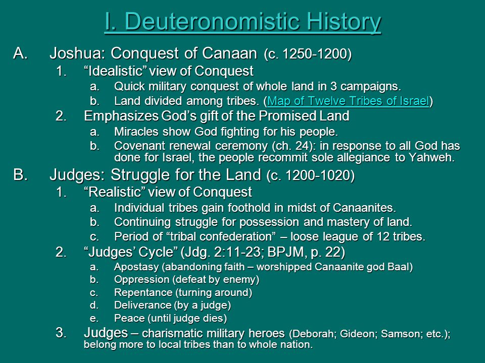 """I. Deuteronomistic History A.Joshua: Conquest of Canaan (c. 1250-1200) 1.""""Idealistic"""" view of Conquest a.Quick military conquest of whole land in 3 ca"""