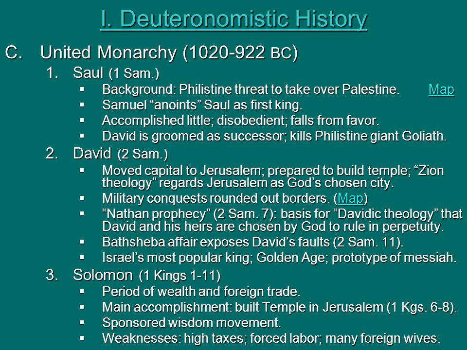 "I. Deuteronomistic History C.United Monarchy (1020-922 BC ) 1.Saul (1 Sam.)  Background: Philistine threat to take over Palestine. Map Map  Samuel """