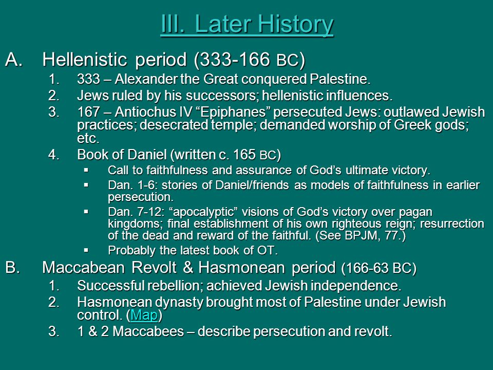III. Later History A.Hellenistic period (333-166 BC ) 1.333 – Alexander the Great conquered Palestine. 2.Jews ruled by his successors; hellenistic inf