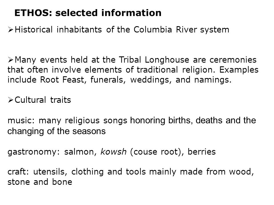 ETHOS: selected information  Historical inhabitants of the Columbia River system  Many events held at the Tribal Longhouse are ceremonies that often involve elements of traditional religion.