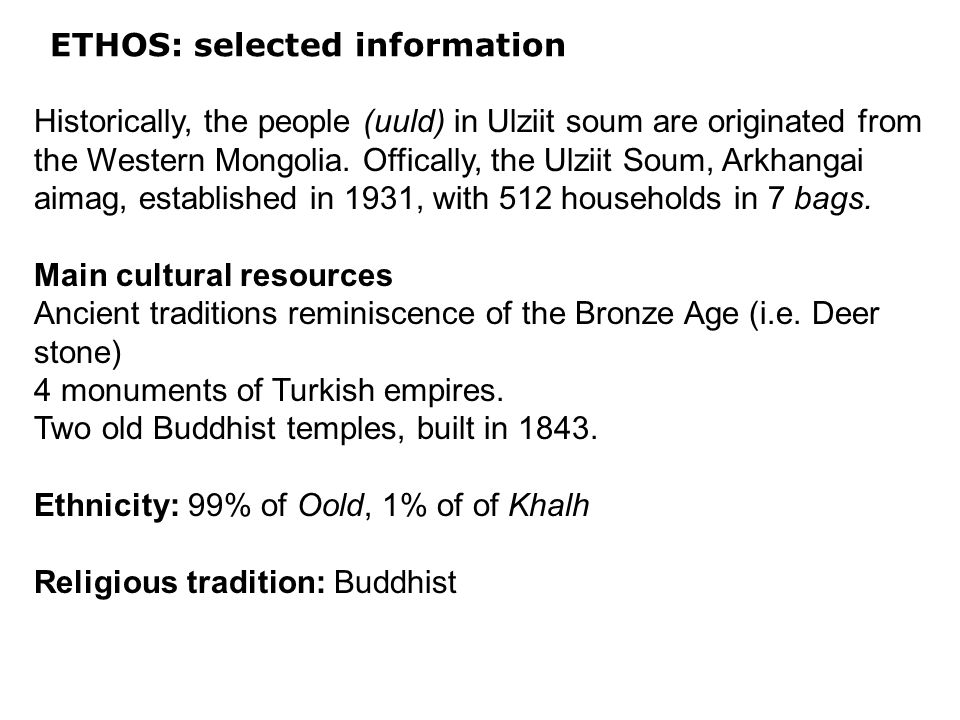 ETHOS: selected information Historically, the people (uuld) in Ulziit soum are originated from the Western Mongolia.