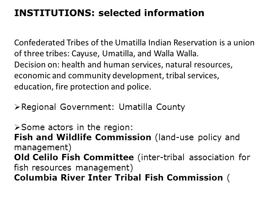 INSTITUTIONS: selected information Confederated Tribes of the Umatilla Indian Reservation is a union of three tribes: Cayuse, Umatilla, and Walla Walla.