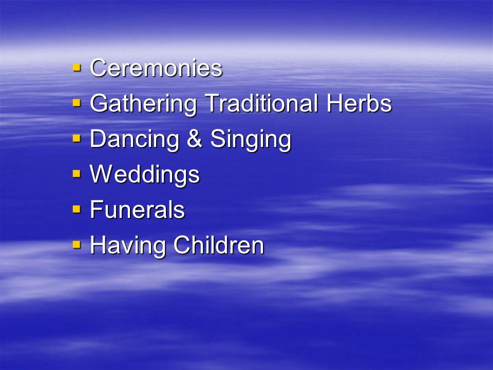  Ceremonies  Gathering Traditional Herbs  Dancing & Singing  Weddings  Funerals  Having Children