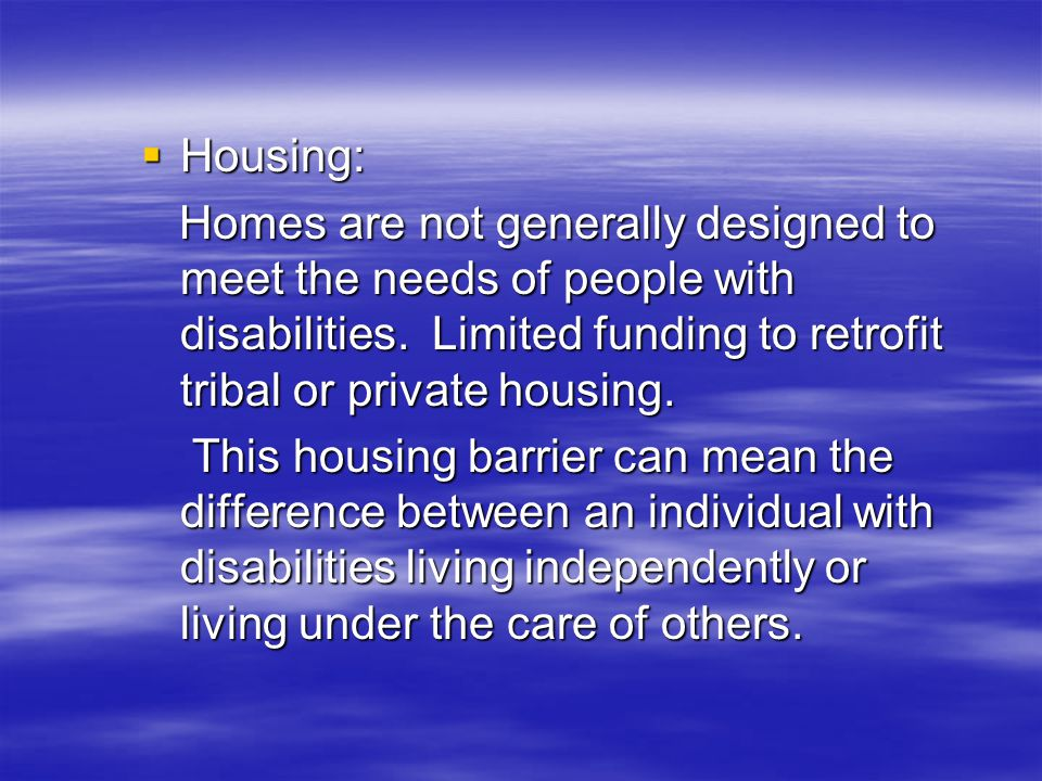  Housing: Homes are not generally designed to meet the needs of people with disabilities.