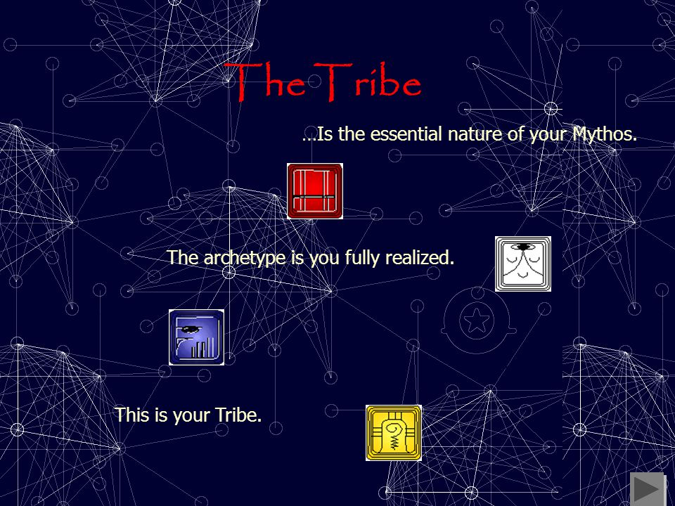 Your Personal Myth You are one of the many tribes Your Tribe is a guidepost, a model, for helping others awaken How you embody and live into your myth