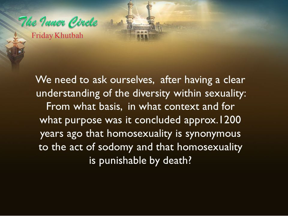 We need to ask ourselves, after having a clear understanding of the diversity within sexuality: From what basis, in what context and for what purpose