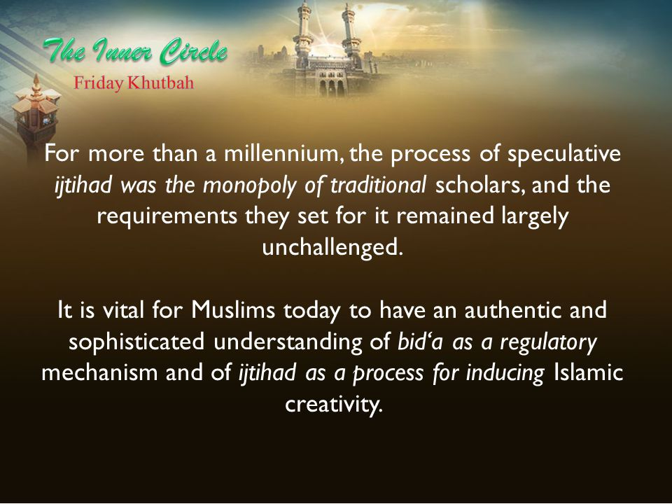 For more than a millennium, the process of speculative ijtihad was the monopoly of traditional scholars, and the requirements they set for it remained