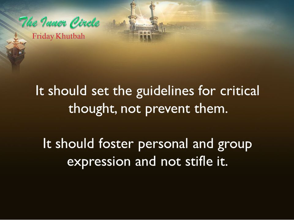 It should set the guidelines for critical thought, not prevent them. It should foster personal and group expression and not stifle it.