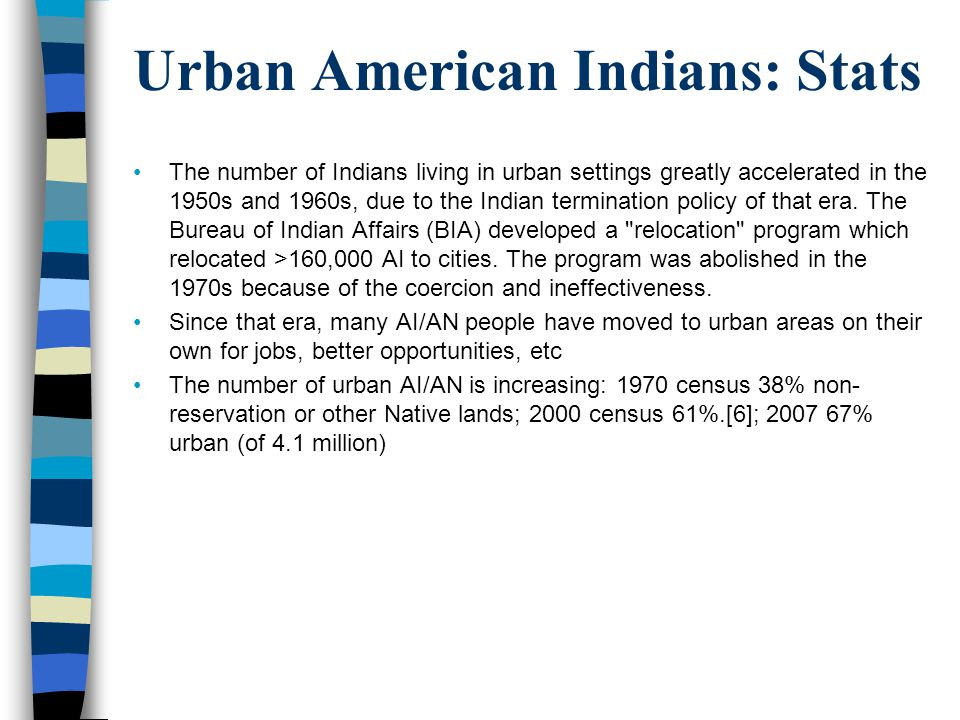 Urban American Indians: Stats The number of Indians living in urban settings greatly accelerated in the 1950s and 1960s, due to the Indian termination