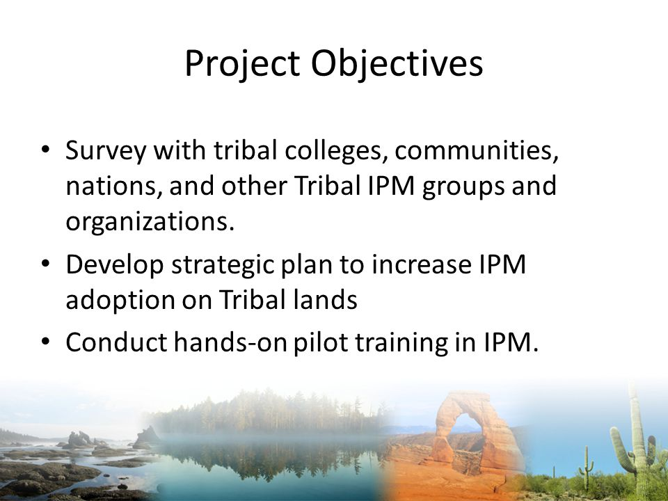Project Objectives Survey with tribal colleges, communities, nations, and other Tribal IPM groups and organizations.