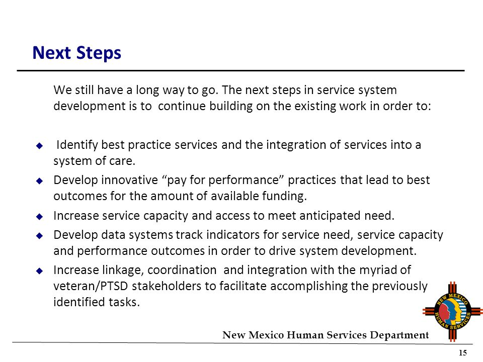 15 New Mexico Human Services Department Next Steps We still have a long way to go.