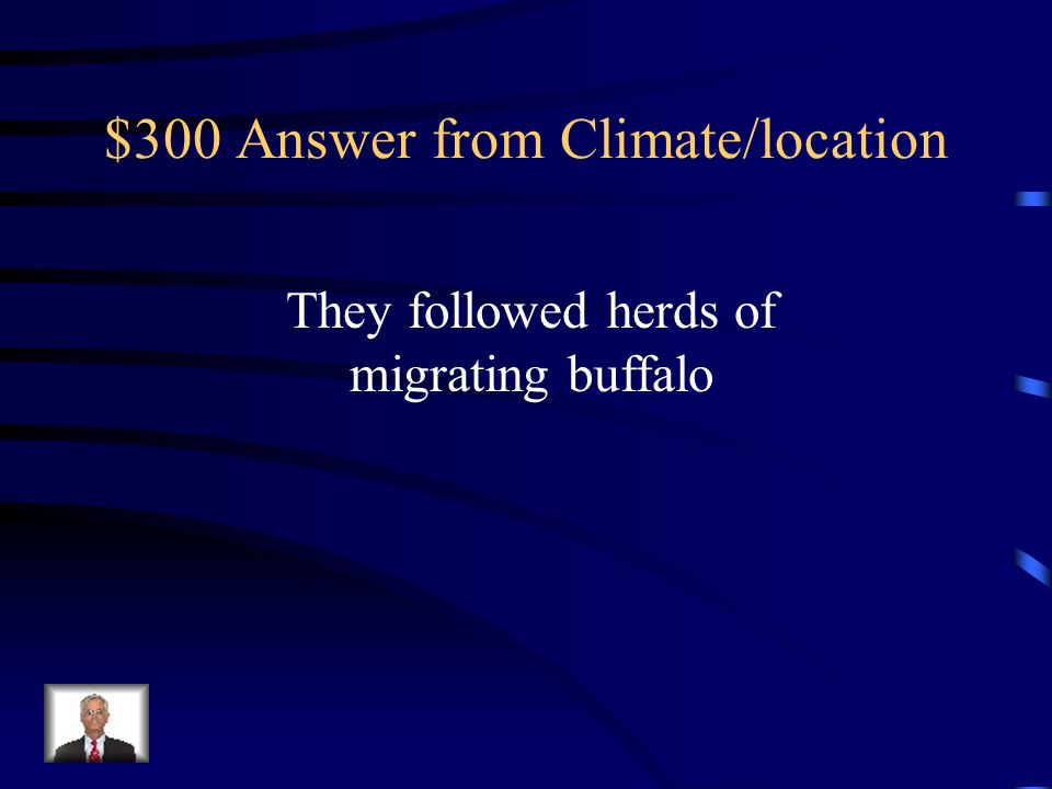 $300 Question from Climate/location Why were the Sioux nomadic for a time?