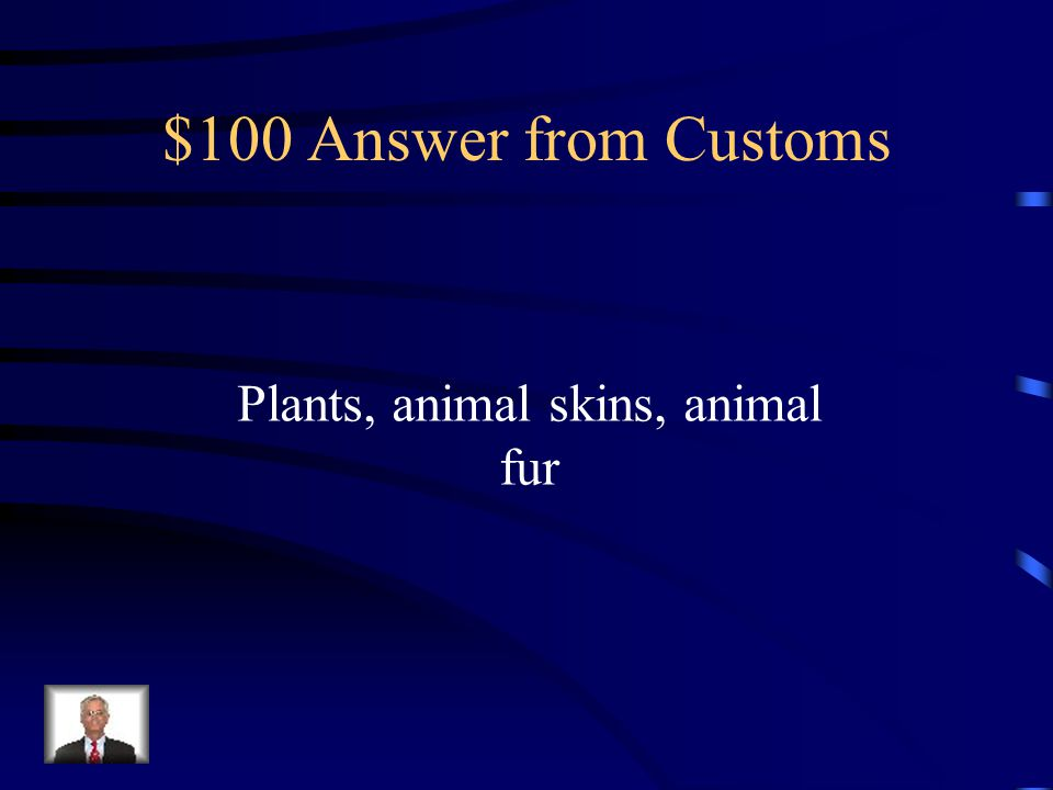 $100 Question from Customs What did Native Americans use for clothing