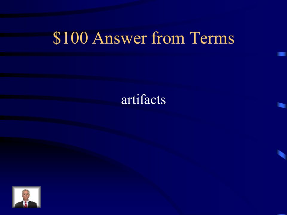 $100 Question from Terms What do archaeologists use to study the past?