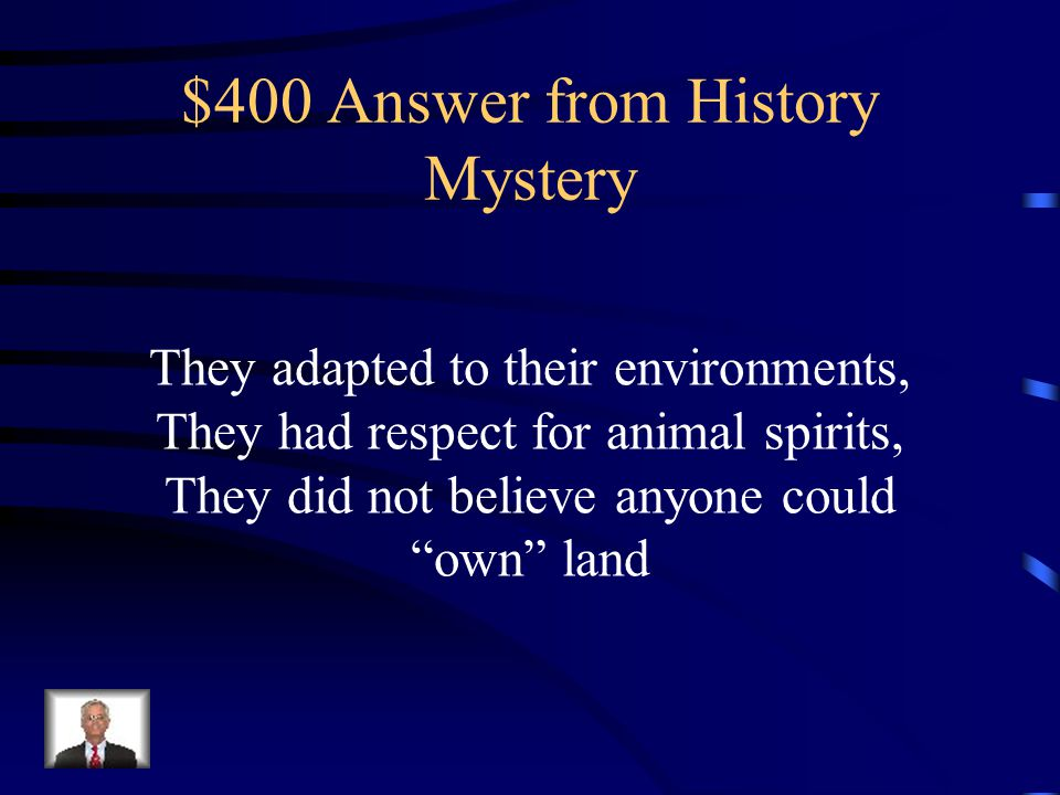 $400 Question from History Mystery How were all Native American Tribes alike?