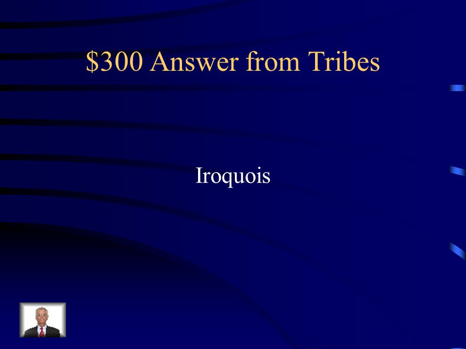 $300 Question from Tribes Which tribe lived in the Eastern Woodlands?