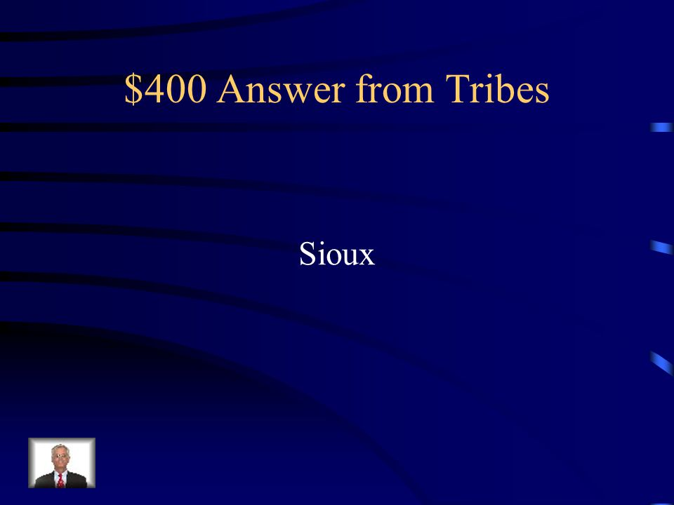 $400 Question from Tribes Which tribe lived in the Great Plains?