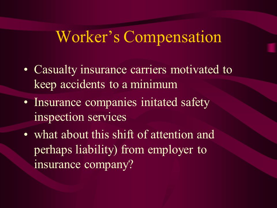 Worker's Compensation Casualty insurance carriers motivated to keep accidents to a minimum Insurance companies initated safety inspection services wha