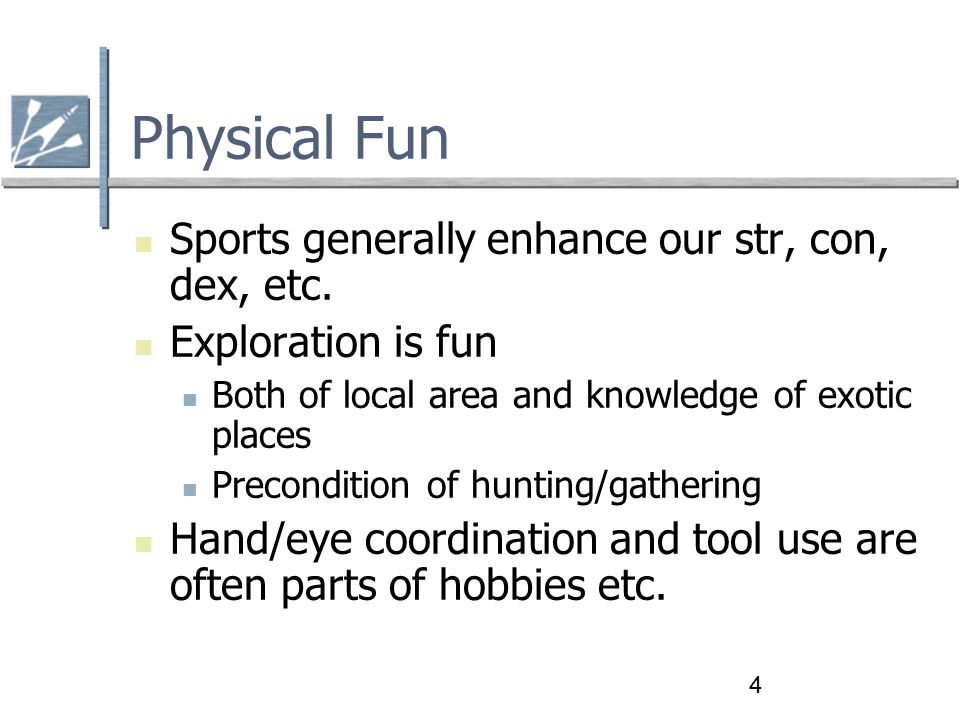 4 Physical Fun Sports generally enhance our str, con, dex, etc.